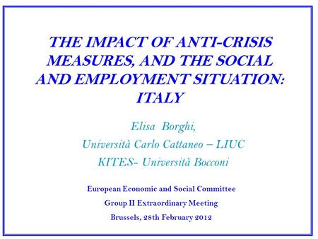 THE IMPACT OF ANTI-CRISIS MEASURES, AND THE SOCIAL AND EMPLOYMENT SITUATION: ITALY Elisa Borghi, Università Carlo Cattaneo – LIUC KITES- Università Bocconi.
