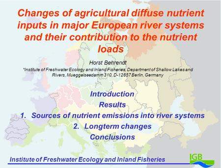 Institute of Freshwater Ecology and Inland Fisheries Changes of agricultural diffuse nutrient inputs in major European river systems and their contribution.