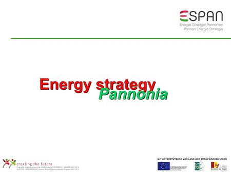 Energy strategy Pannonia Pannonia. Burgenland: Map and dates Burgenland: Map and dates Size: 4.000 km² Inhabitants: 280.000 Eisenstadt: 12.000 inh. Towns,