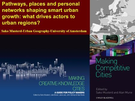 Pathways, places and personal networks shaping smart urban growth: what drives actors to urban regions? Sako Musterd-Urban Geography-University of Amsterdam.