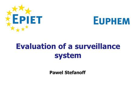 Evaluation of a surveillance system Pawel Stefanoff.