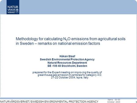 NATURVÅRDSVERKET/SWEDISH ENVIRONMENTAL PROTECTION AGENCY Ispra, 21-22 October 2004 1 Methodology for calculating N 2 O emissions from agricultural soils.