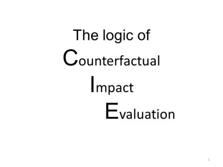 The logic of C ounterfactual I mpact E valuation 1.
