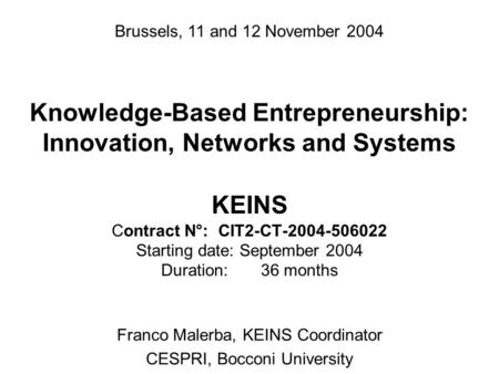 Knowledge-Based Entrepreneurship: Innovation, Networks and Systems KEINS Contract N°: CIT2-CT-2004-506022 Starting date: September 2004 Duration: 36 months.