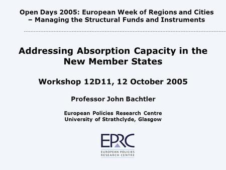 Open Days 2005: European Week of Regions and Cities – Managing the Structural Funds and Instruments Addressing Absorption Capacity in the New Member States.