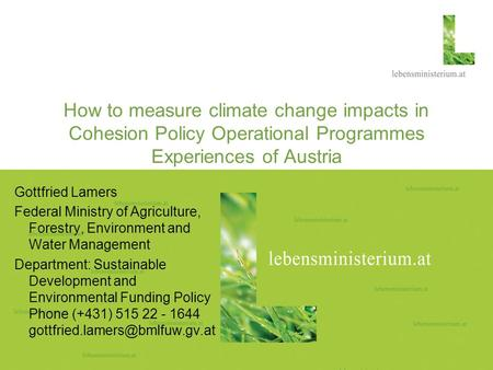 Seite 118.02.2014 How to measure climate change impacts in Cohesion Policy Operational Programmes Experiences of Austria Gottfried Lamers Federal Ministry.