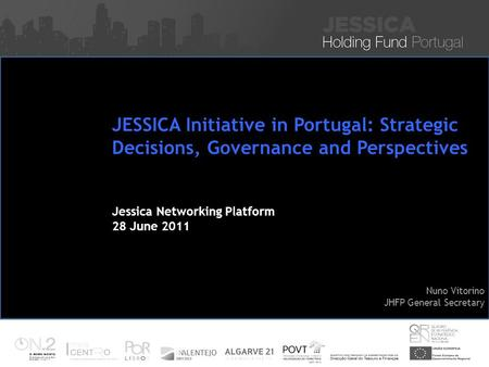 Iniciativa JESSICA – Financiamento de Projectos Sustentáveis de Reabilitação Urbana Nuno Vitorino 16 Nov 2010 JESSICA Initiative in Portugal: Strategic.