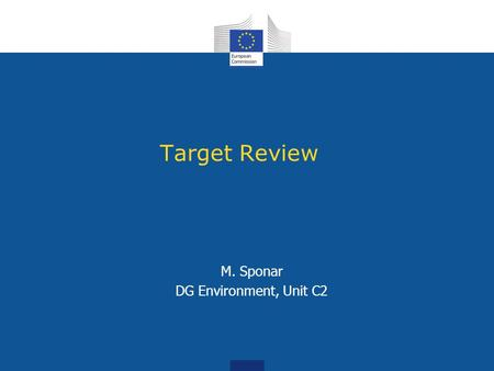 Target Review M. Sponar DG Environment, Unit C2. Roadmap on Resource Efficiency Adopted in September 2011 2020 aspirational objectives Full implementation.