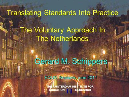 Translating Standards Into Practice The Voluntary Approach In The Netherlands Gerard M. Schippers EQUS, Brussels, june 2011 THE AMSTERDAM INSTITUTE FOR.
