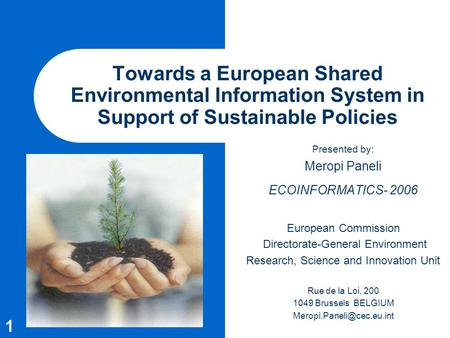 1 Towards a European Shared Environmental Information System in Support of Sustainable Policies Presented by: Meropi Paneli ECOINFORMATICS- 2006 European.