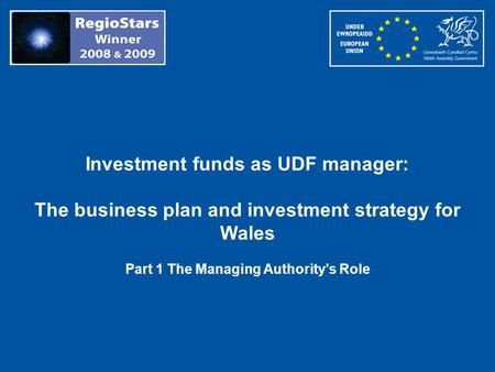 Investment funds as UDF manager: The business plan and investment strategy for Wales Part 1 The Managing Authoritys Role.