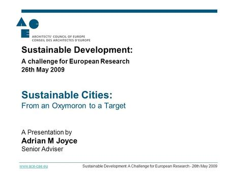 Sustainable Cities - From an Oxymoron to a Target www.ace-cae.euSustainable Development: A Challenge for European Research - 26th May 2009 Sustainable.