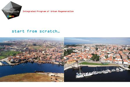 Start from scratch… Integrated Program of Urban Regeneration.