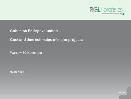 Hugh Kelly Cohesion Policy evaluation – Cost and time estimates of major projects Warsaw 30 November.