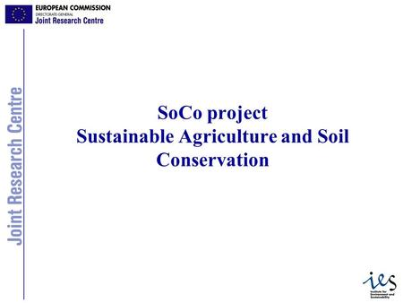 1 SoCo project Sustainable Agriculture and Soil Conservation.