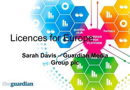 Licences for Europe Sarah Davis – Guardian Media Group plc.