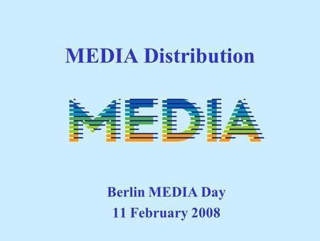 MEDIA Distribution Berlin MEDIA Day 11 February 2008.