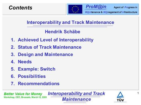 1 Better Value for Money Workshop, CEC, Brussels, March 12, 2003 Interoperability and Track Maintenance Agent of Progress in &