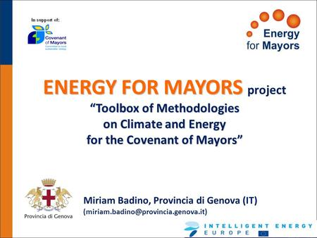 ENERGY FOR MAYORS ENERGY FOR MAYORS project Toolbox of Methodologies on Climate and Energy for the Covenant of Mayors Miriam Badino, Provincia di Genova.