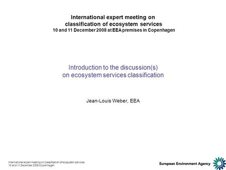International expert meeting on classification of ecosystem services 10 and 11 December 2008 Copenhagen Introduction to the discussion(s) on ecosystem.