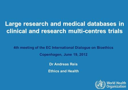 Large research and medical databases in clinical and research multi-centres trials 4th meeting of the EC International Dialogue on Bioethics Copenhagen,