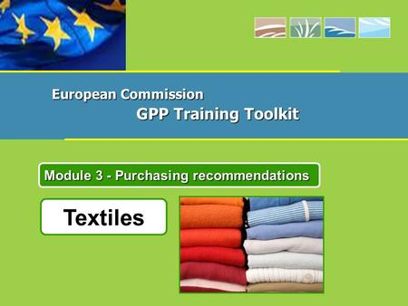 Textiles Module 3 - Purchasing recommendations European Commission GPP Training Toolkit.