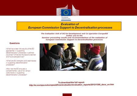 The Evaluation Unit of DG for Development and Co-operation EuropeAid invites you to the Seminar presenting results and recommendations of the evaluation.