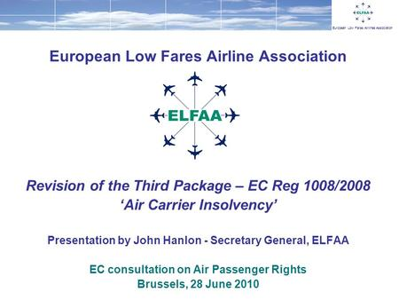 European Low Fares Airlines Association European Low Fares Airline Association Revision of the Third Package – EC Reg 1008/2008 Air Carrier Insolvency.