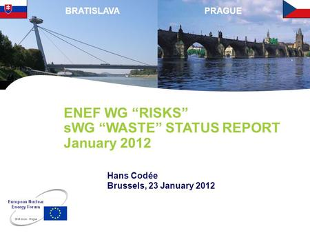 PRAGUEBRATISLAVA ENEF WG RISKS sWG WASTE STATUS REPORT January 2012 Hans Codée Brussels, 23 January 2012.