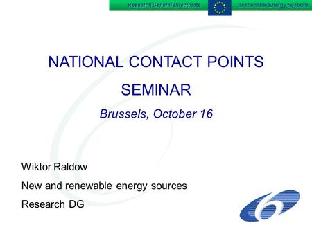 Research General-Directorate Sustainable Energy Systems NATIONAL CONTACT POINTS SEMINAR Brussels, October 16 NATIONAL CONTACT POINTS SEMINAR Brussels,