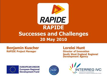 Lorelei Hunt Director of Innovation South West England Regional Development Agency RAPIDE Successes and Challenges 20 May 2010 EUROPEAN UNION European.