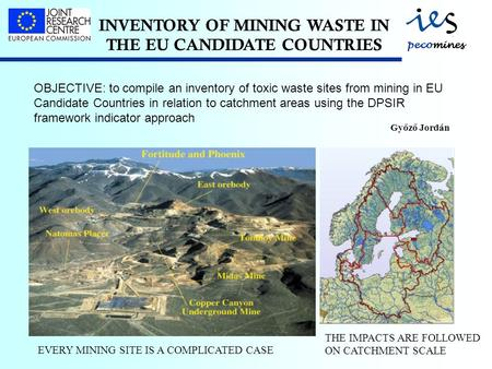 INVENTORY OF MINING WASTE IN THE EU CANDIDATE COUNTRIES OBJECTIVE: to compile an inventory of toxic waste sites from mining in EU Candidate Countries in.