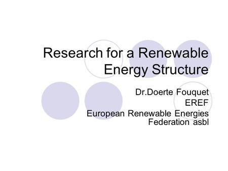 Research for a Renewable Energy Structure Dr.Doerte Fouquet EREF European Renewable Energies Federation asbl.