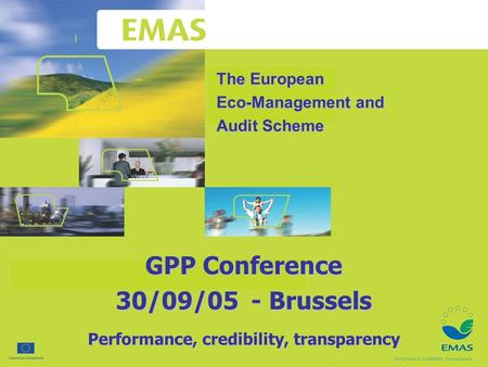 The European Eco-Management and Audit Scheme Performance, credibility, transparency GPP Conference 30/09/05 - Brussels.