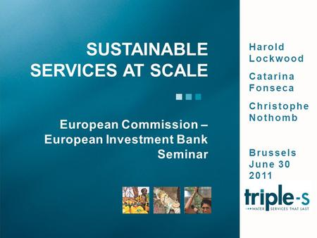 Harold Lockwood Catarina Fonseca Christophe Nothomb Brussels June 30 2011 European Commission – European Investment Bank Seminar SUSTAINABLE SERVICES AT.