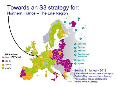< 75 % PIB/habitant Indice UE27=100 75-90 % > 90 % Towards an S3 strategy for: Northern France – The Lille Région Sevilla, 31 January 2012 [Jean-Marie.