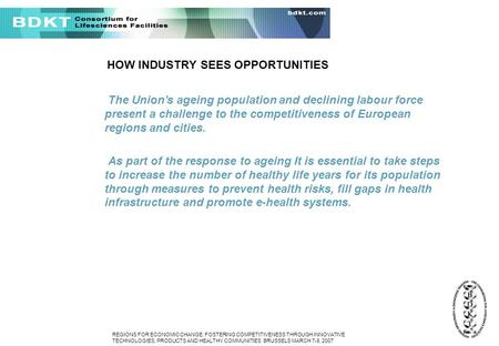 REGIONS FOR ECONOMIC CHANGE: FOSTERING COMPETITIVENESS THROUGH INNOVATIVE TECHNOLOGIES, PRODUCTS AND HEALTHY COMMUNITIES BRUSSELS MARCH 7-8, 2007 BIOPARKS: