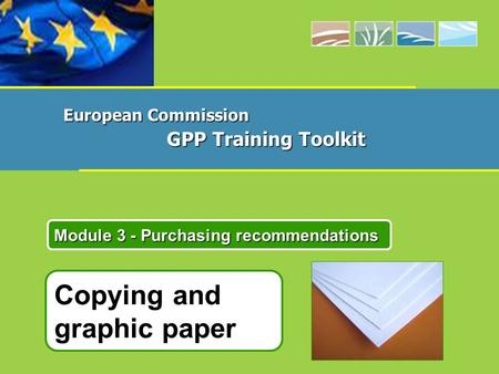 Copying and graphic paper Module 3 - Purchasing recommendations European Commission GPP Training Toolkit.