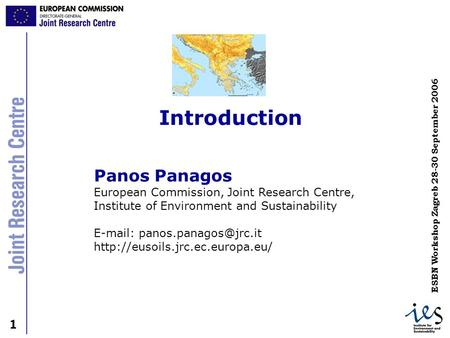 1 1 ESBN Workshop Zagreb 28-30 September 2006 Panos Panagos European Commission, Joint Research Centre, Institute of Environment and Sustainability E-mail: