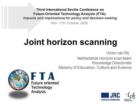 Joint horizon scanning Victor van Rij Netherlands Horizon scan team Knowledge Directorate Ministry of Education, Culture and Science Third International.