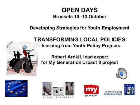 OPEN DAYS Brussels 10 -13 October Developing Strategies for Youth Employment TRANSFORMING LOCAL POLICIES - learning from Youth Policy Projects Robert Arnkil,