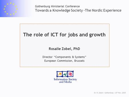 Dr. R. Zobel – Gothenburg – 15 th Nov. 2005 Gothenburg Ministerial Conference Towards a Knowledge Society –The Nordic Experience The role of ICT for jobs.