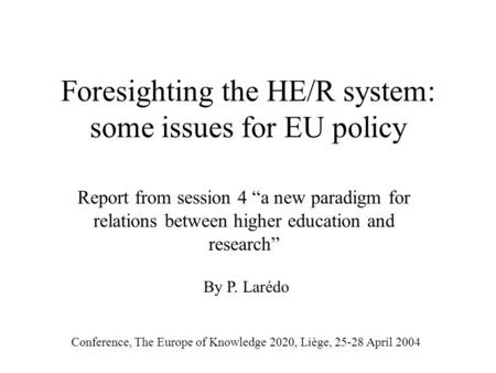 Foresighting the HE/R system: some issues for EU policy Report from session 4 a new paradigm for relations between higher education and research Conference,