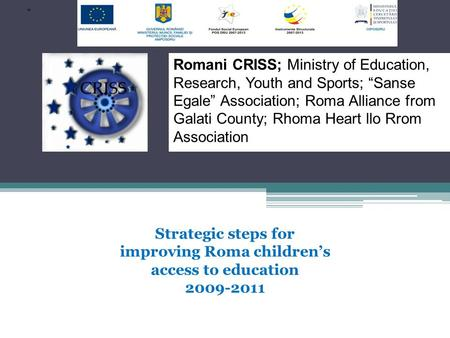 Romani CRISS; Ministry of Education, Research, Youth and Sports; Sanse Egale Association; Roma Alliance from Galati County; Rhoma Heart llo Rrom Association.