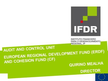 AUDIT AND CONTROL UNIT EUROPEAN REGIONAL DEVELOPMENT FUND (ERDF) AND COHESION FUND (CF) QUIRINO MEALHA DIRECTOR.