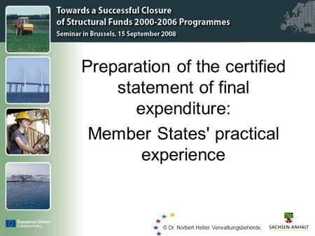 Click to edit Master title style © Dr. Norbert Heller – Verwaltungsbehörde - Preparation of the certified statement of final expenditure: Member States'