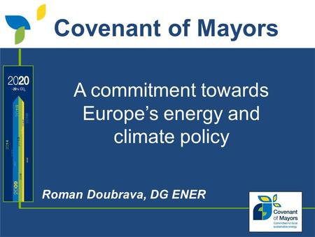 A commitment towards Europes energy and climate policy Roman Doubrava, DG ENER Covenant of Mayors.