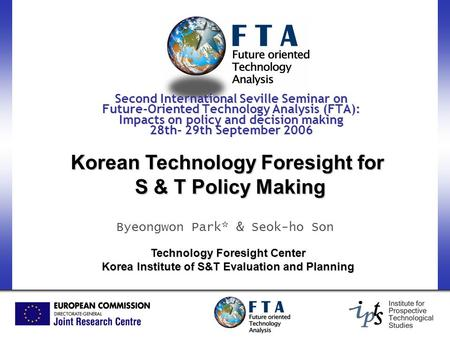 Korean Technology Foresight for S & T Policy Making Byeongwon Park* & Seok-ho Son Technology Foresight Center Korea Institute of S&T Evaluation and Planning.