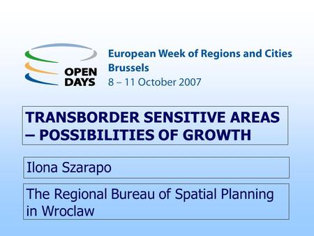 The Regional Bureau of Spatial Planning in Wroclaw TRANSBORDER SENSITIVE AREAS – POSSIBILITIES OF GROWTH Ilona Szarapo.