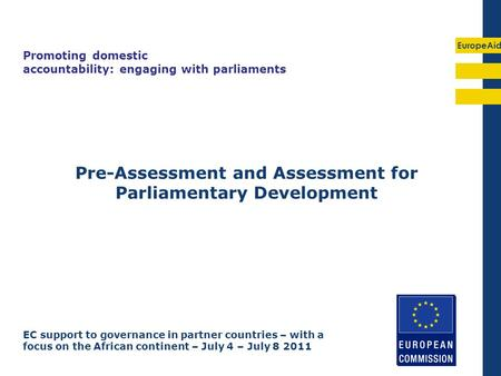 EuropeAid Pre-Assessment and Assessment for Parliamentary Development Promoting domestic accountability: engaging with parliaments EC support to governance.